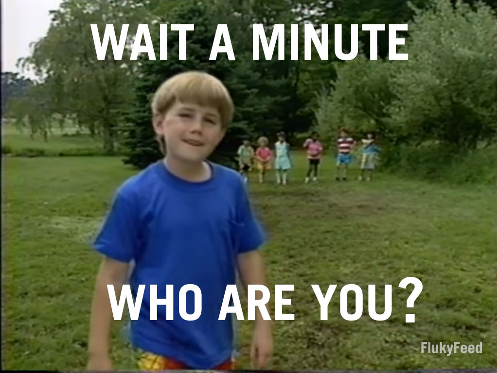 What's the background of 'Wait a minute who are you' memes? | Flukyfeed